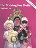 Hat Making for Dolls 1855 -1916