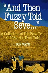 """And Then Fuzzy Told Seve..."": A Collection of the Best True Golf Stories Ever Told"
