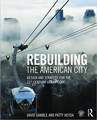 Book Rebuilding the American City: Design and Strategy for the 21st Century Urban Core by David Gamble (2015-12-20)