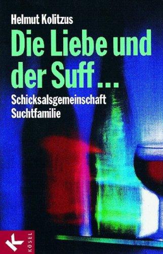 Die Liebe und der Suff .: Schicksalsgemeinschaft Suchtfamilie
