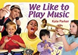 We Like to Play Music, Kate Parker and Zac Parker, 1890772852