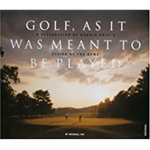 Golf, As It Was Meant To Be Played: A Celebration of Donald Ross's Vision of the Game
