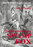 The Revolutionary Swamp Fox, Idella Bodie, 0878441476