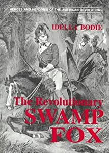 The Revolutionary Swamp Fox (Bodie, Idella. Heroes and Heroines of the American Revolution.)