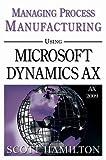 Managing Process Manufacturing using Microsoft Dynamics AX 2009, Scott Hamilton, 0979255236