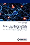 Role of Membrane Traffic in Axon Morphogenesis, Kathleen Zylbersztejn and Thierry GALLI, 3659179159