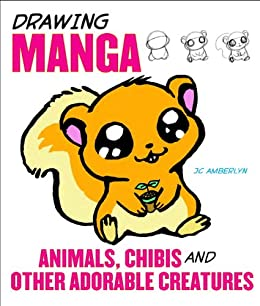 Drawing Manga Animals Chibis And Other Adorable Creatures Kindle
