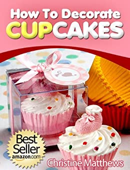 Cake Decorating How To Books : How To Decorate Cupcakes (Cake Decorating for Beginners ...
