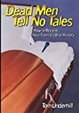 img - for Dead Men Tell No Tales: How to Record You Family's Oral History book / textbook / text book