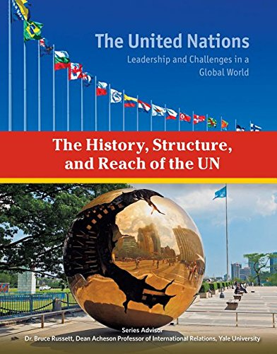 The History, Structure, and Reach of the United Nations (United Nations: Leadership and Challenges in a Global World)