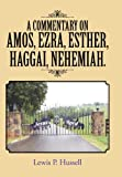 A Commentary on Amos, Ezra, Esther, Haggai, Nehemiah, Lewis P. Hussell, 148173508X