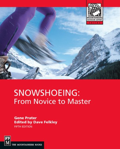 Snowshoeing: From Novice to Master (Mountaineers Outdoor - Shopping Arundel