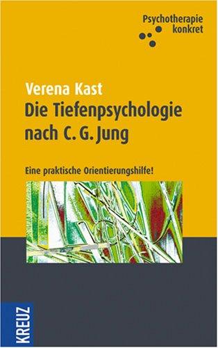 Die Tiefenpsychologie nach C. G. Jung: Eine praktische Orientierungshilfe