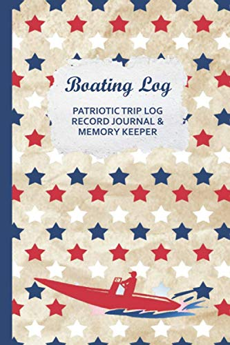 Boating Log Patriotic Trip Log Record Journal & Memory Keeper: Tracker w/ Maintenance Log, Expense Tracking for your Powerboat Family Tours (Pontoon Logs)