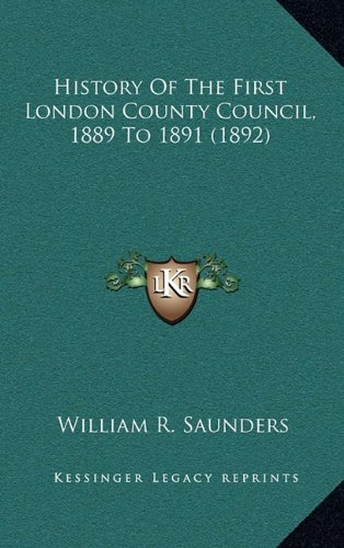 Download History Of The First London County Council, 1889 To 1891 (1892) pdf epub