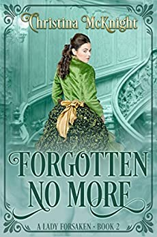 Forgotten No More (A Lady Forsaken Book 2) by [McKnight, Christina]