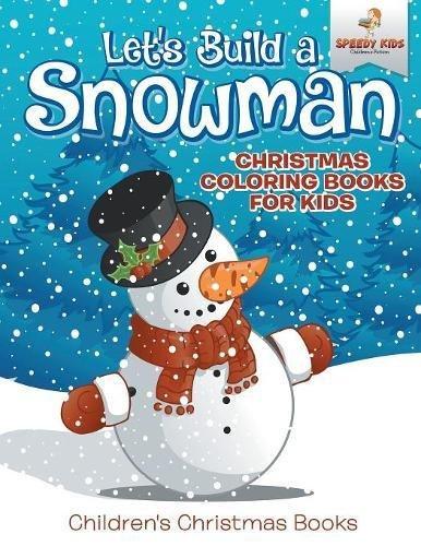 Let's Build A Snowman - Christmas Coloring Books For Kids | Children's Christmas (Snowman Coloring Sheet)