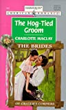 The Hog-Tied Groom, Charlotte Maclay, 0373167431