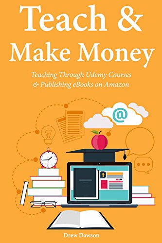 Teach & Make Money: Teaching Through Udemy Courses & Publishing eBooks on Amazon