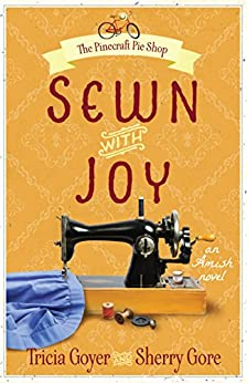 Sewn with Joy (The Pinecraft Pie Shop Series Book 3) by [Goyer, Tricia, Gore, Sherry]