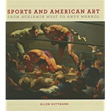 Sports and American Art from Benjamin West to Andy Warhol by Allen Guttmann (2011-05-24)