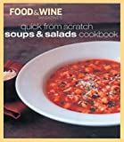 Quick from Scratch Soups and Salads Cookbook, Food and Wine Magazine Staff and Sterling Publishing Company Staff, 0916103900
