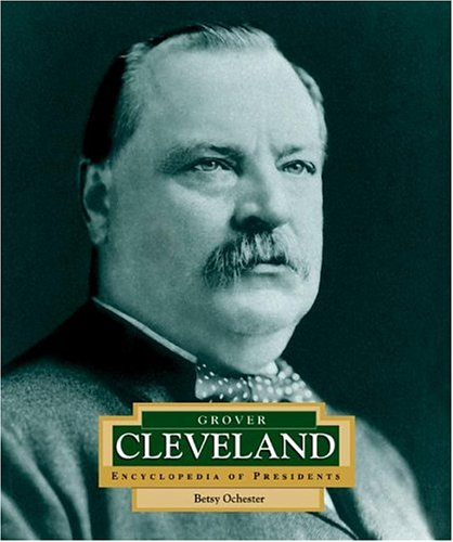 Grover Cleveland: America's 22nd and 24th President (ENCYCLOPEDIA OF PRESIDENTS SECOND SERIES)