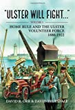 Ulster will Fight - Volume 1: Volume 1 : Home Rule and the Ulster Volunteer Force 1886-1922