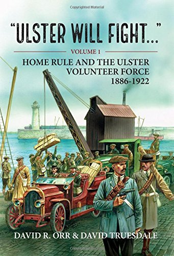 Ulster will Fight. Volume 1: Home Rule and the Ulster Volunteer Force 1886-1922 pdf epub