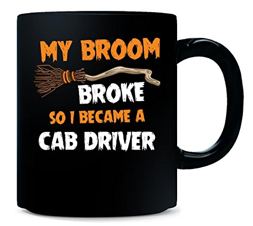 My Broom Broke So I Became A Cab Driver Halloween Gift - -