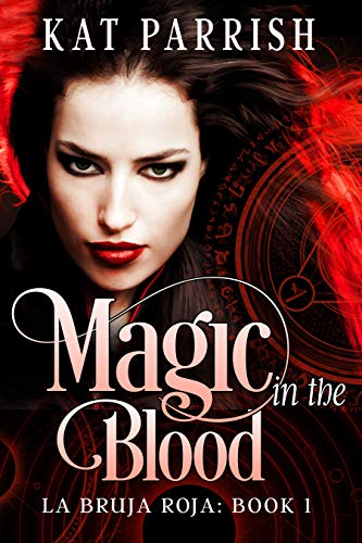 Magic in the Blood: La Bruja Roja #1 by [Parrish, Kat]
