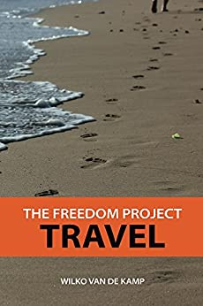 The Freedom Project: Travel - Travel Hacking Simplified. The Secrets to Traveling the World and Flying for Free by [van de Kamp, Wilko]