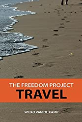The Freedom Project: Travel - Travel Hacking Simplified. The Secrets to Traveling the World and Flying for Free