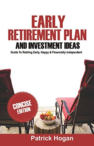 Early Retirement Plan And Investment Ideas: Guide To Retiring Early, Happy & Financially Independent