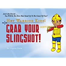 Hey Warrior Kids! Grab Your Slingshot!: Just Like David, You Will Be The Hero That Stood Up To The Giant Of Fear!