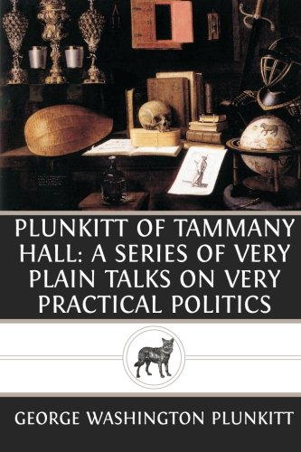 Download Plunkitt of Tammany Hall: A Series of Very Plain Talks on Very Practical Politic PDF