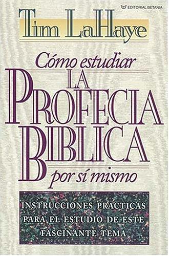 Como Estudiar LA Profecia Biblica Por Si Mismo/How to Study Bible