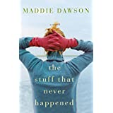 The Stuff That Never Happened: A Novel