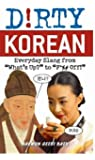 "Dirty Korean: Everyday Slang from ""What's Up?"" to ""F*%# Off!"""