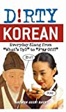 Dirty Korean: Everyday Slang from (Dirty Everyday Slang)