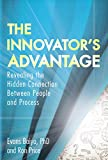 img - for The Innovator's Advantage: Revealing the Hidden Connection Between People and Process book / textbook / text book