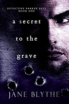 A Secret to the Grave (Detective Parker Bell Book 1) by [Blythe, Jane]