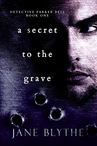 A Secret to the Grave (Detective Parker Bell Book 1)