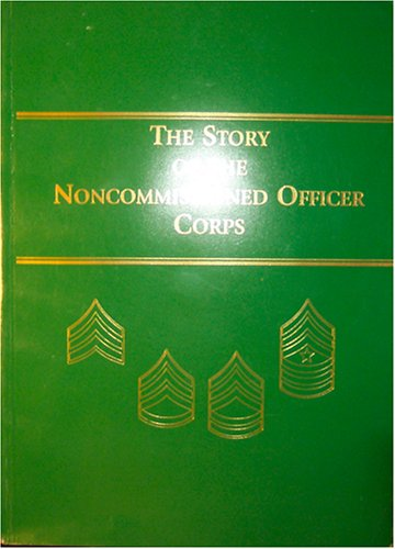Download The Story of the Noncommissioned Officer Corps: The Backbone of the Army ebook