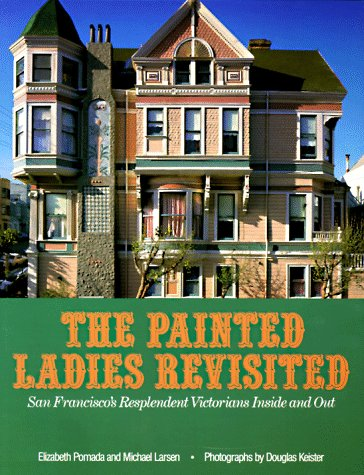 Painted Ladies Revisited: San Francisco's Resplendent Victorians Inside and - Painted Houses