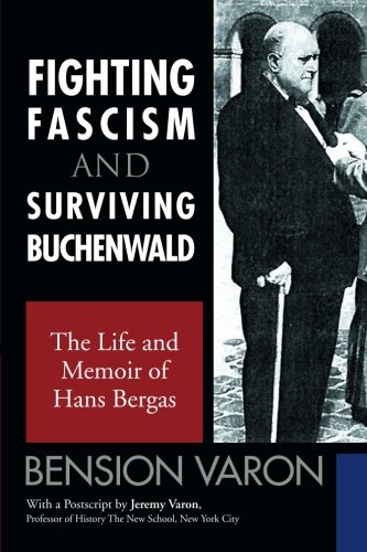 Download Fighting Fascism And Surviving Buchenwald: The Life and Memoir of Hans Bergas PDF