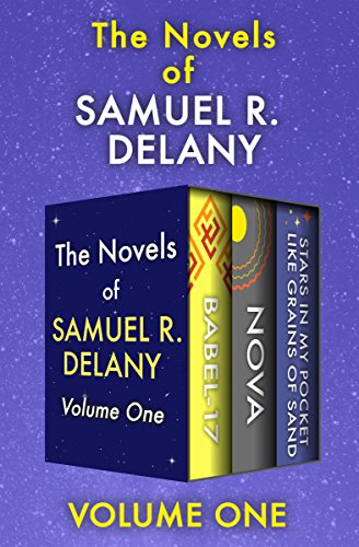(The Novels of Samuel R. Delany Volume One: Babel-17, Nova, and Stars in My Pocket Like Grains of Sand )