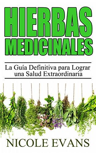 Hierbas Medicinales:  La Guía Definitiva para Lograr una Salud Extraordinaria (Spanish Edition)