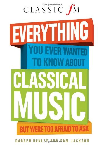 Image of Everything You Ever Wanted to Know About Classical Music: But Were Too Afraid to Ask