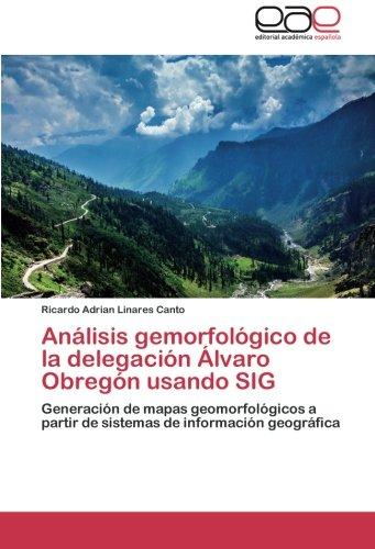 Descargar Libro Analisis Gemorfologico De La Delegacion Alvaro Obregon Usando Sig Linares Canto Ricardo Adrian